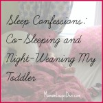 Sleep Confessions: Co-Sleeping and Night Weaning My Toddler