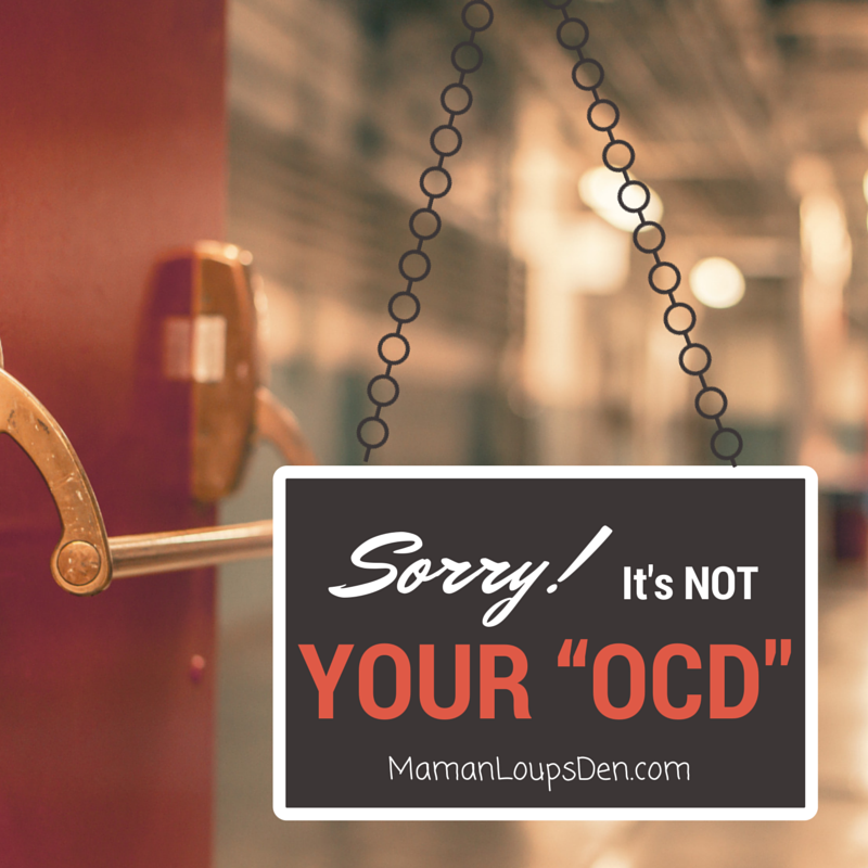 Sorry, It's Not Your OCD.