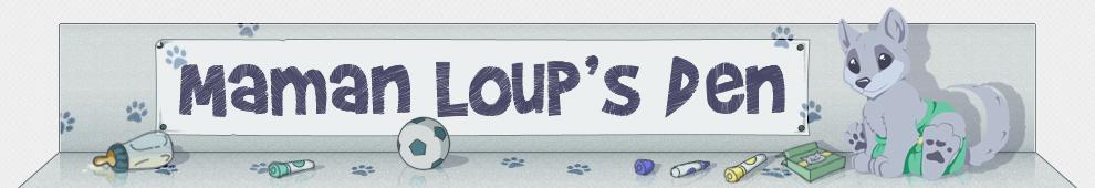 Maman Loup's Den