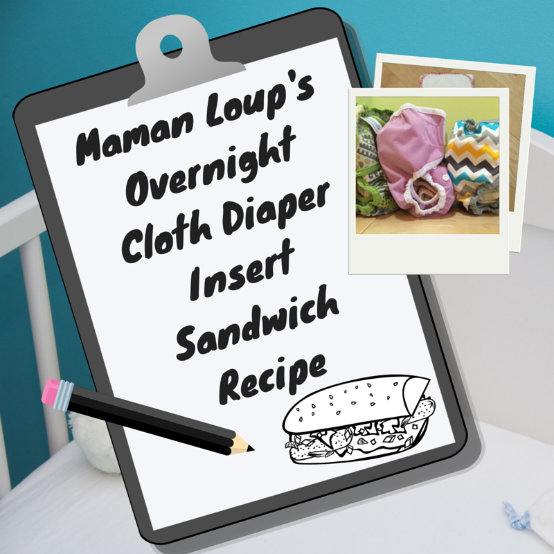 Maman Loup's Overnight Cloth Diaper Insert Sandwich Recipe!