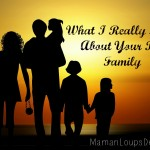 What I Really Think About Your Big Family