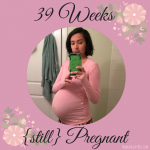 39 Weeks (still) Pregnant