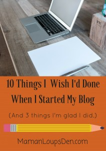 10 Things I Wish I'd Done When I Started My Blog ~ Maman Loup's Den