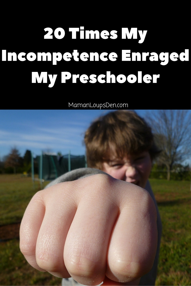 20 Times My Incompetence Enraged My Preschooler