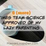 Six More Times Team Science Approved of My Lazy Parenting ~ Maman Loup's Den
