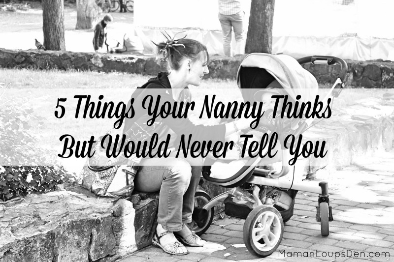 5 Things Your Nanny Thinks But Would Never Tell You