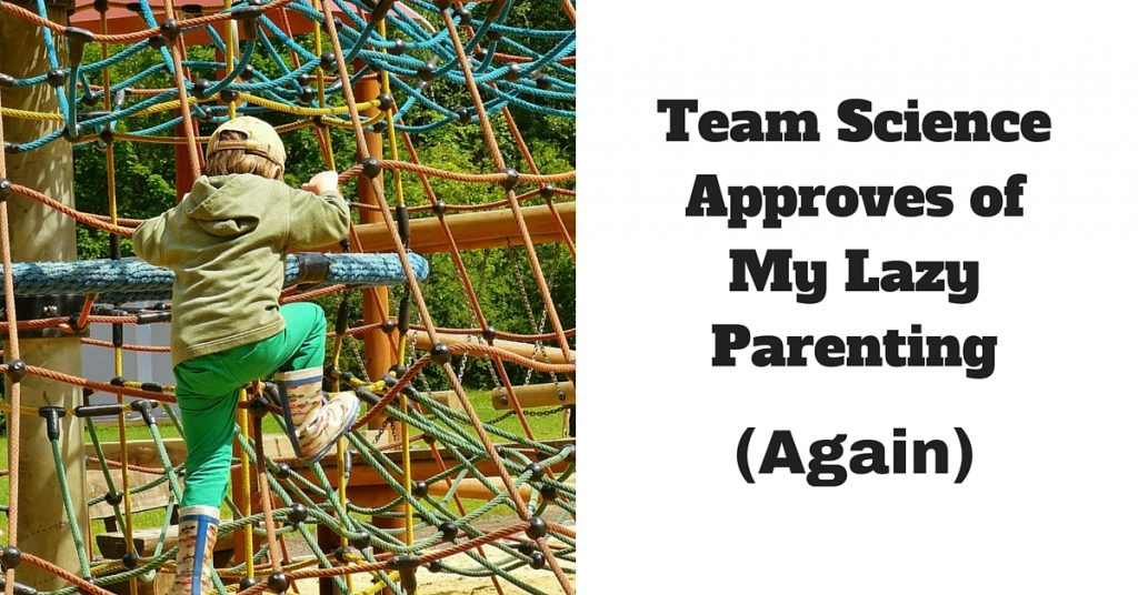 A Few More Times Team Science Approved of my Lazy Parenting