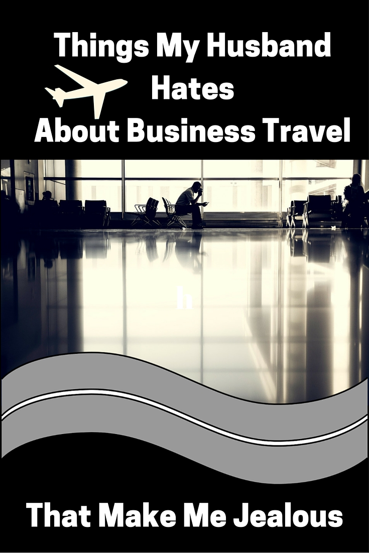 Things my husband hates about business travel