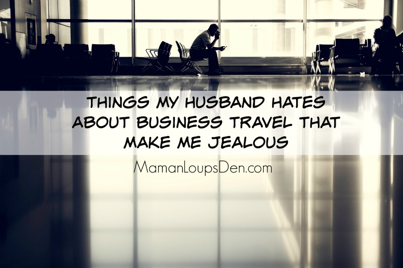 Things My Husband Hates About Business Travel That Make Me Jealous