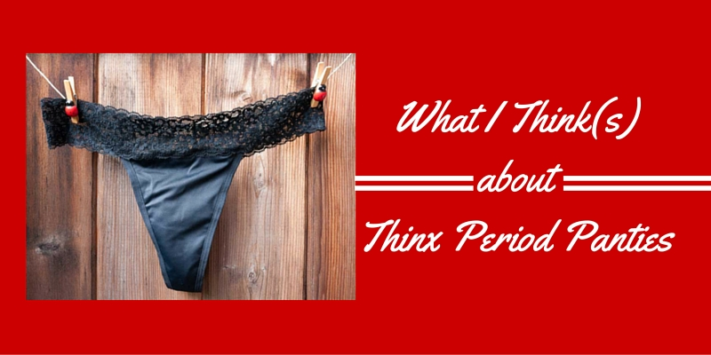 What I Think(s) about Thinx Period Panties