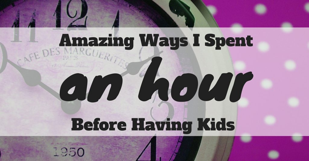 15 Amazing Ways I Spent An Hour Before Having Kids