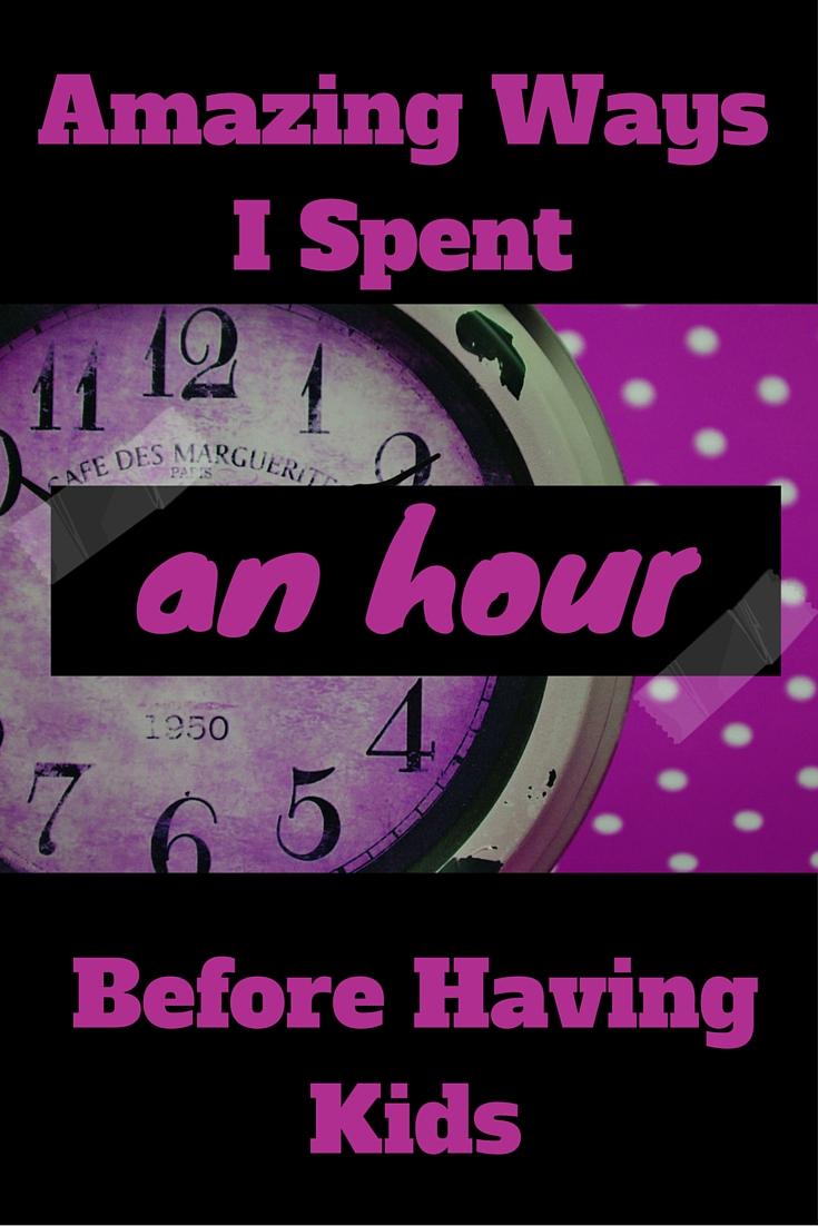 Amazing Ways I Spent an Hour Before Having Kids