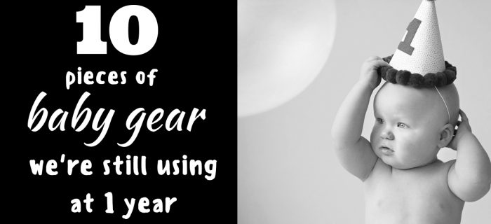 10 Pieces of Baby Gear We're Still Using at One Year