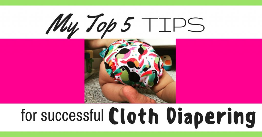 My Top 5 Tips for Successful Cloth Diapering