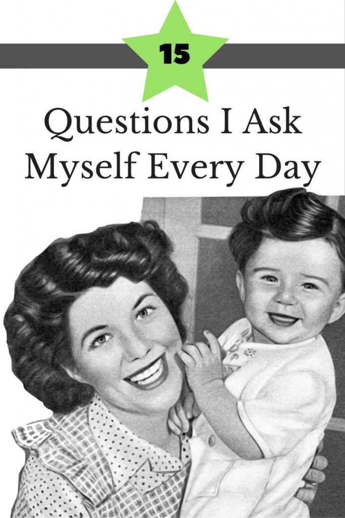 15 Questions I Ask Myself Every Day as a SAHM