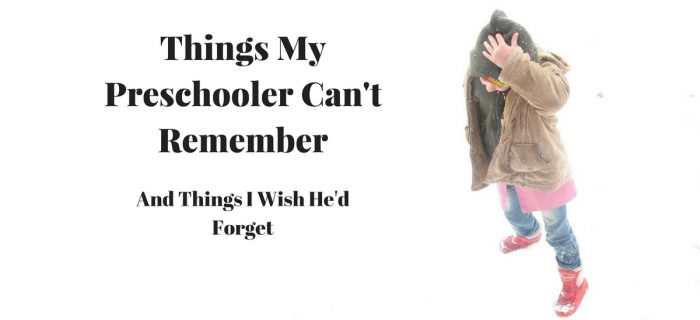 Things My Preschooler Can't Remember and Things I Wish He'd Forget