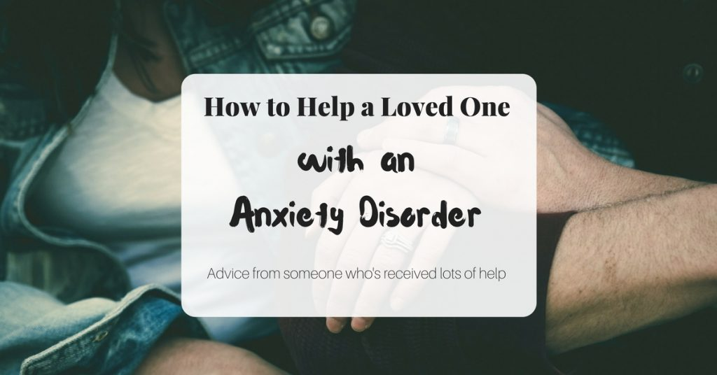 How to Help a Loved One With an Anxiety Disorder