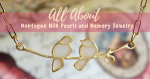 Montague Milk Pearls and Memory Jewelry