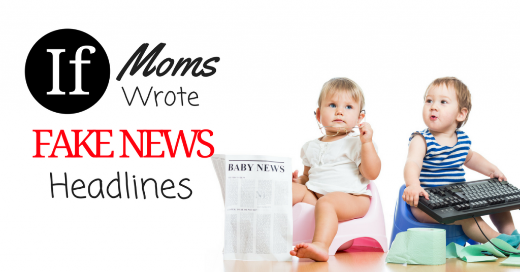If Moms Wrote Fake News Headlines