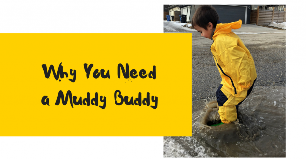 Why You Need a Muddy Buddy