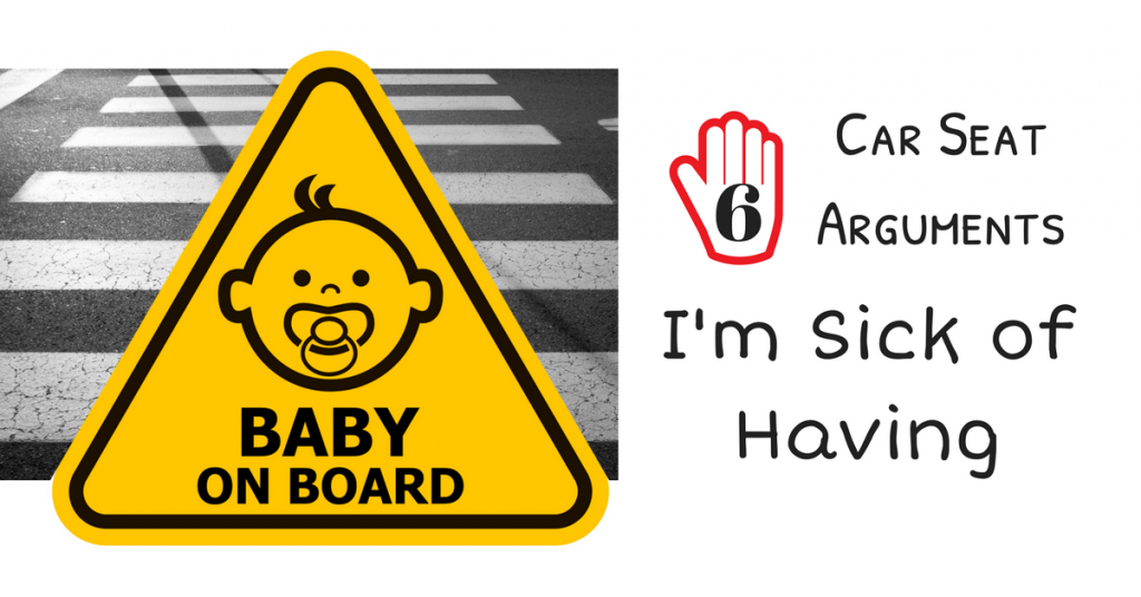 6 Car Seat Arguments I am Sick of Having