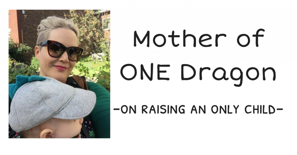 The Mother of only ONE Dragon – On choosing to raise an only child