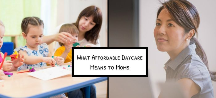 What Affordable Daycare Means to Moms