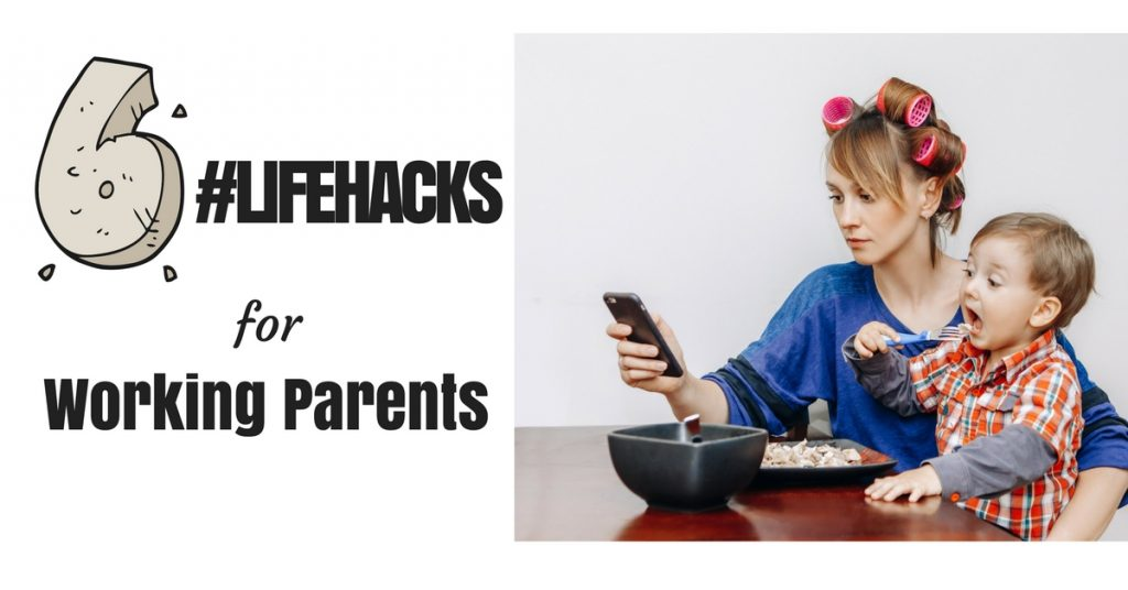 6 Life Hacks for Working Parents