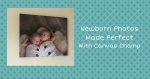Newborn Photos Made Perfect with Canvas Champ