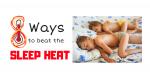 8 Ways to Beat the Sleep Heat