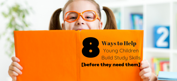 8 Ways to Help Young Children Build Study Skills [before they need them]