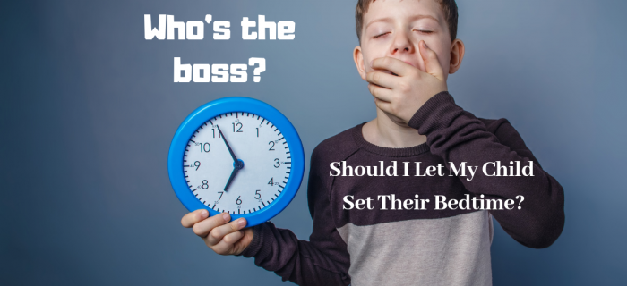 Who's the Boss: Should I Let My Child Set Their Own Bedtime?