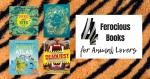 4 Ferocious Books for Animal Lovers