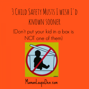 3 Child Safety Musts I Wish I'd Known Sooner