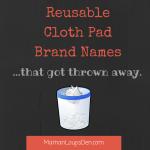 Cloth Pad Brand Names… that got thrown away