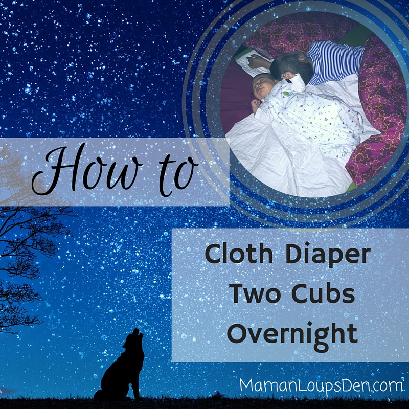 Cloth Diapering Two Cubs Overnight ~ Maman Loup's Den