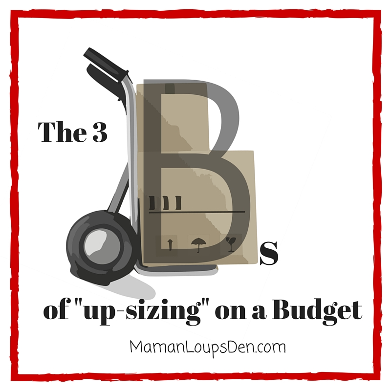 The 3 Bs of Up-Sizing on a Budget - Maman Loup's Den