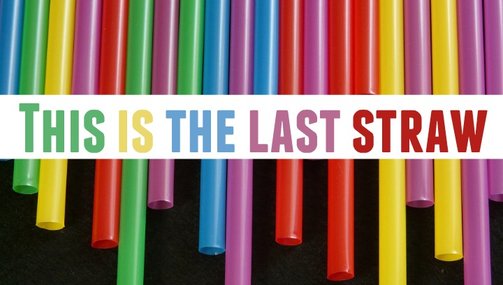 This is the Last Straw: Ideas On How to Say Goodbye to Disposable Straws