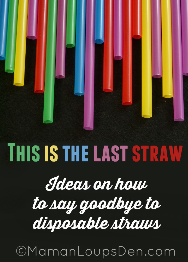 This is the Last Straw - Ideas on how to say goodbye to disposable straws