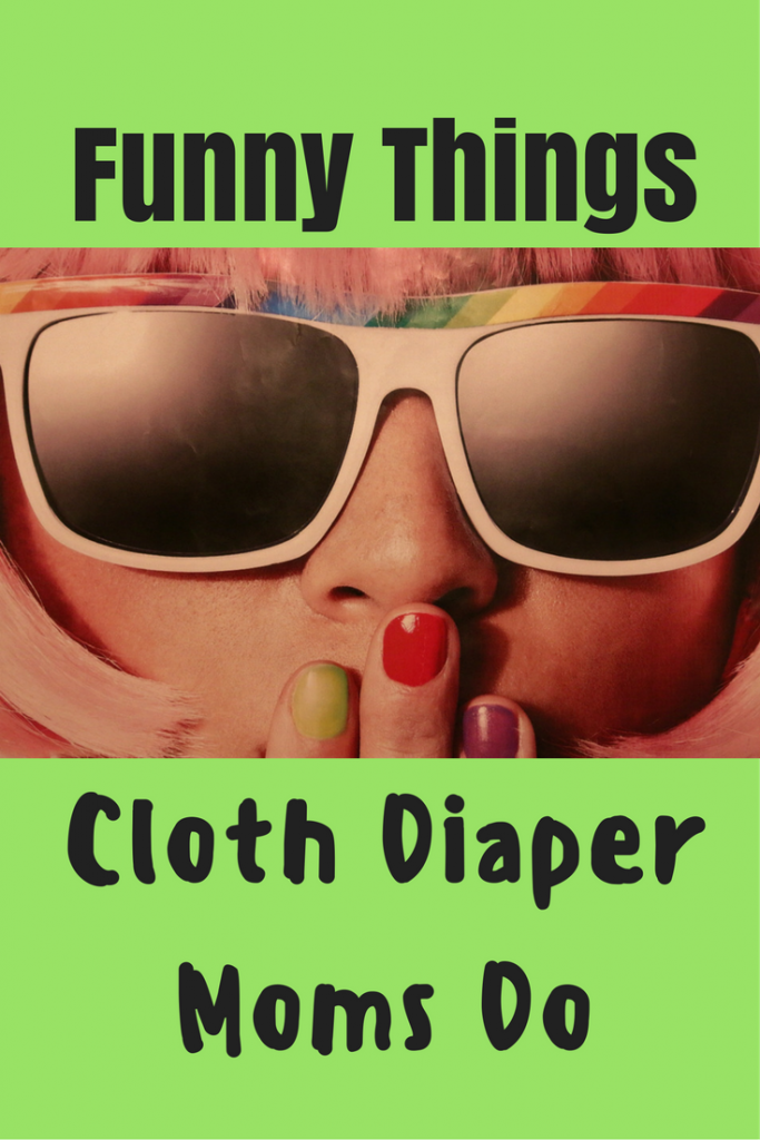 Funny Things Cloth Diaper Moms Do