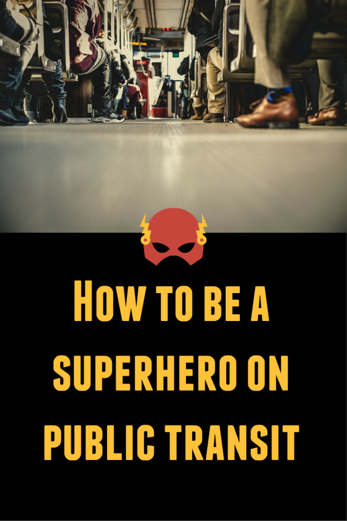 How to be a Superhero on Public Transit
