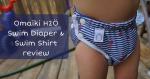 Omaïki H2Ö Swim Diaper & Swim Shirt Review