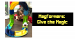 Magformers: Give the Magic