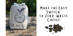 Make the Easy Switch to Zero-Waste Coffee