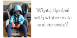 What's the Deal with Winter Jackets and Car Seats?