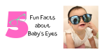 5 Fun Facts About Baby's Eyes