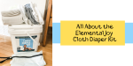 All About the Elemental Joy Cloth Diaper Kit