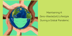 Maintaining A Zero-Waste(ish) Lifestyle During a Global Pandemic