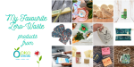 My Favourite Zero-Waste Products from Öko Creations