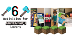 6 Activities for Minecraft Lovers